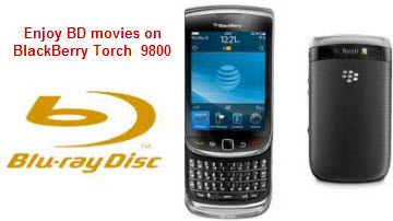 Enjoy Blu-ray movies on BlackBerry Torch 9800
