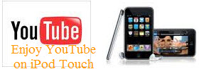 Download and convert YouTube videos on iPod Touch for playback, Enjoy YouTube videos on iPod Touch