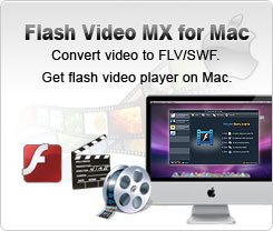 Flash Video MX for Mac Convert video to FLV/SWF. Get flash video player on Mac.