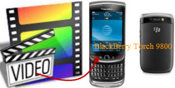 Put videos on BlackBerry Torch 9800